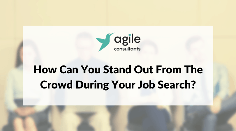 How Can You Stand Out From The Crowd During Your Job Search
